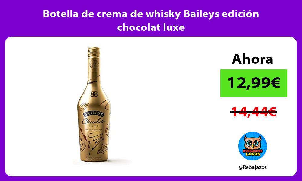 Botella de crema de whisky Baileys edicion chocolat luxe