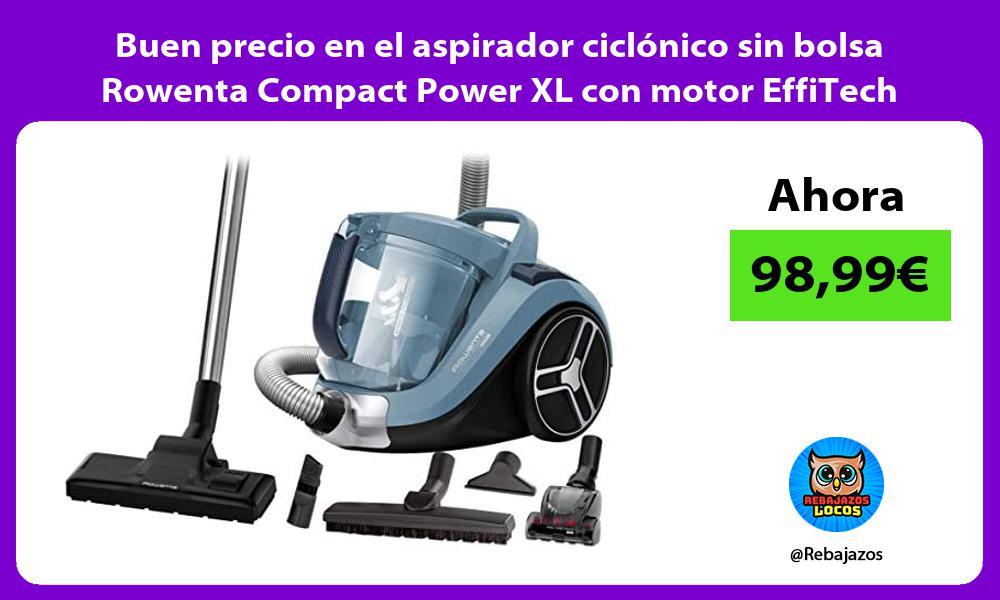 Buen precio en el aspirador ciclonico sin bolsa Rowenta Compact Power XL con motor EffiTech