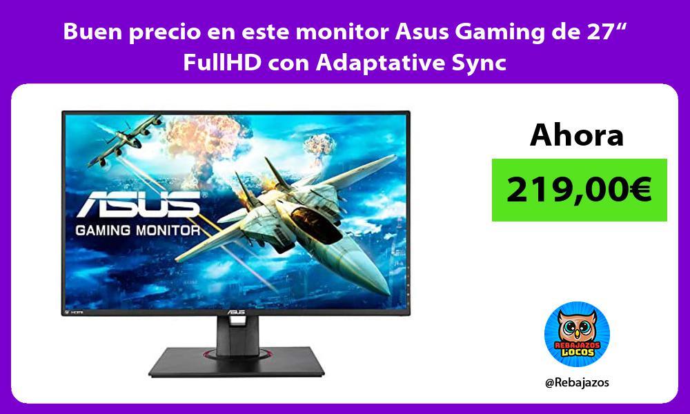 Buen precio en este monitor Asus Gaming de 27 FullHD con Adaptative Sync