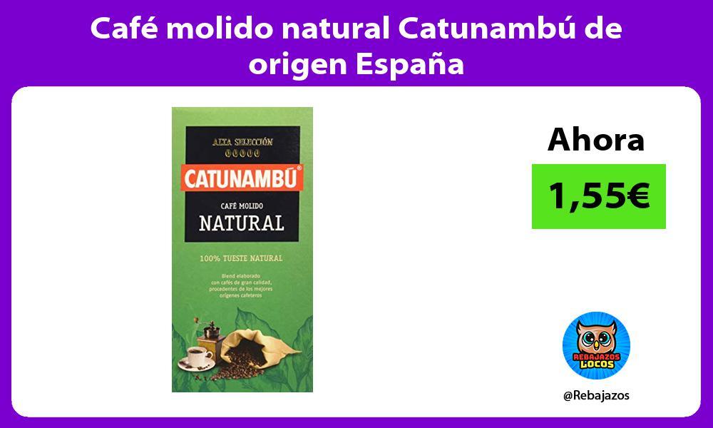 Cafe molido natural Catunambu de origen Espana