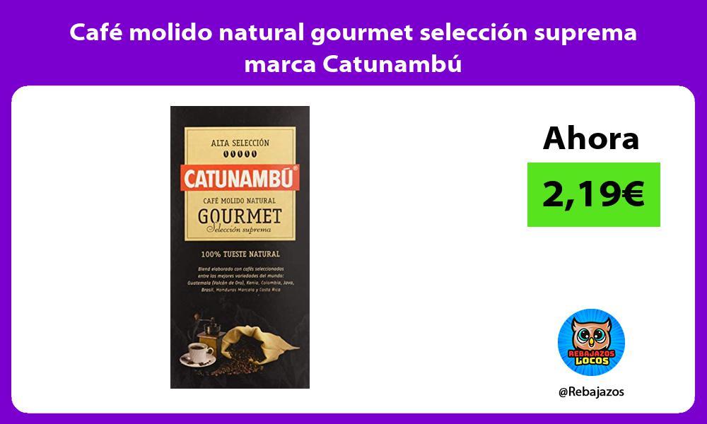 Cafe molido natural gourmet seleccion suprema marca Catunambu
