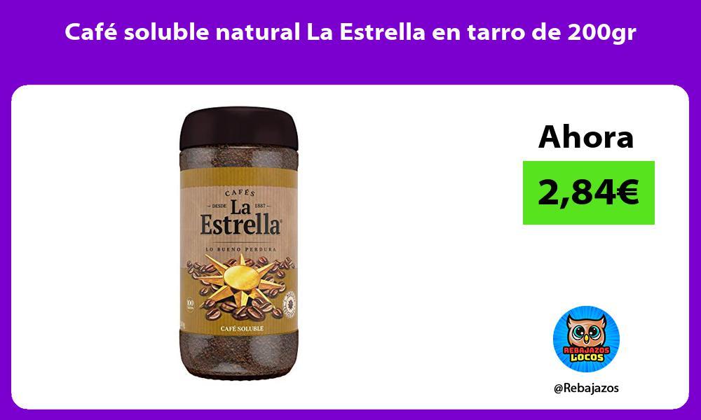 Cafe soluble natural La Estrella en tarro de 200gr