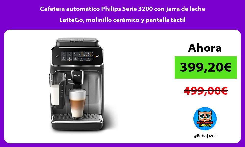 Cafetera automatico Philips Serie 3200 con jarra de leche LatteGo molinillo ceramico y pantalla tactil