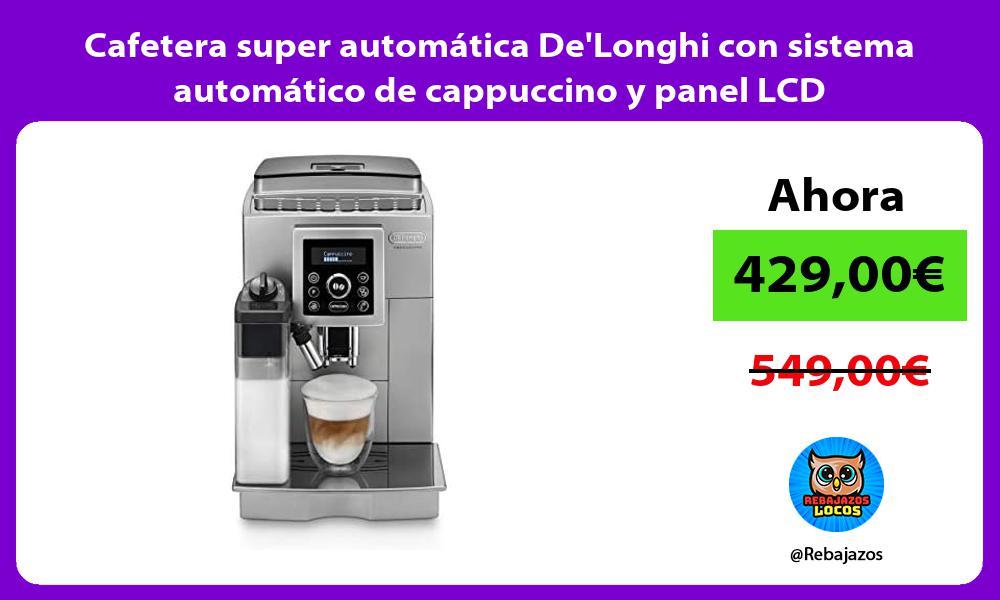 Cafetera super automatica DeLonghi con sistema automatico de cappuccino y panel LCD