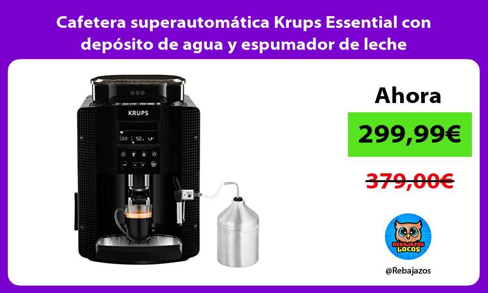 Cafetera superautomatica Krups Essential con deposito de agua y espumador de leche
