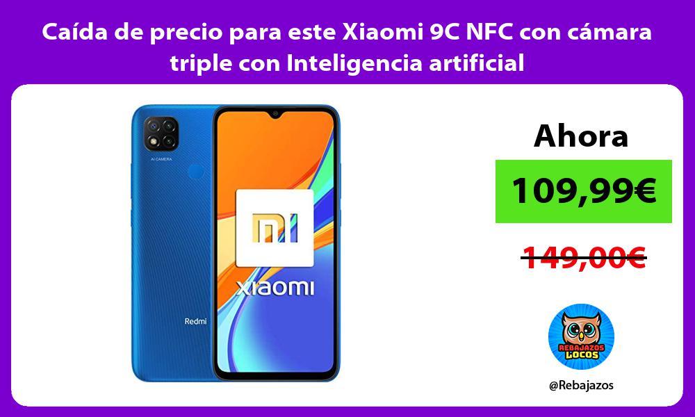 Caida de precio para este Xiaomi 9C NFC con camara triple con Inteligencia artificial