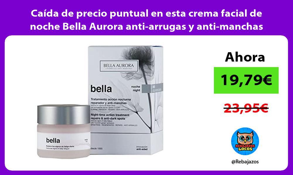 Caida de precio puntual en esta crema facial de noche Bella Aurora anti arrugas y anti manchas