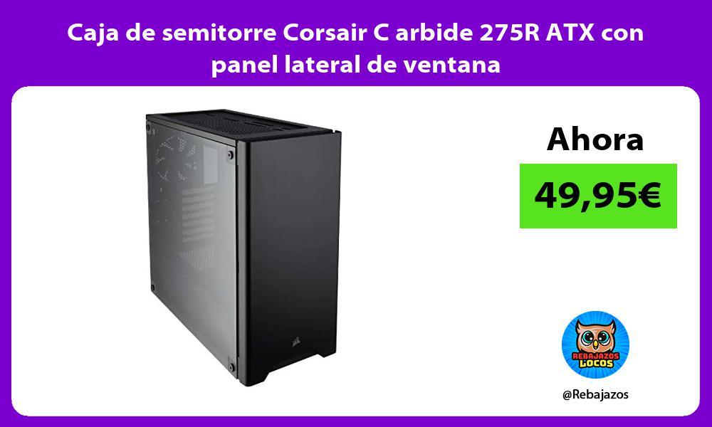 Caja de semitorre Corsair C arbide 275R ATX con panel lateral de ventana