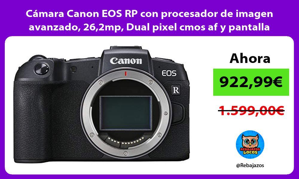 Camara Canon EOS RP con procesador de imagen avanzado 262mp Dual pixel cmos af y pantalla tactil