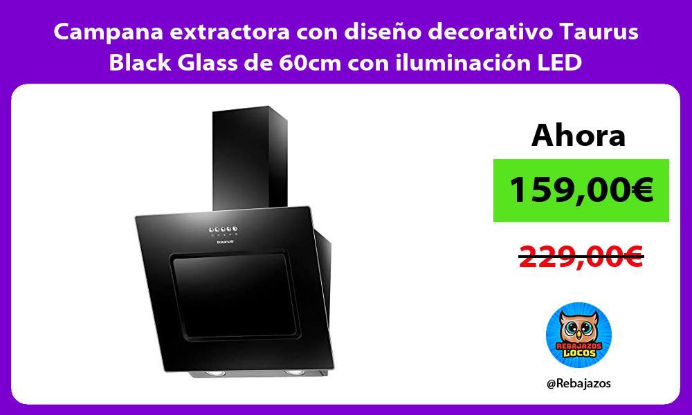 Campana extractora con diseno decorativo Taurus Black Glass de 60cm con iluminacion LED