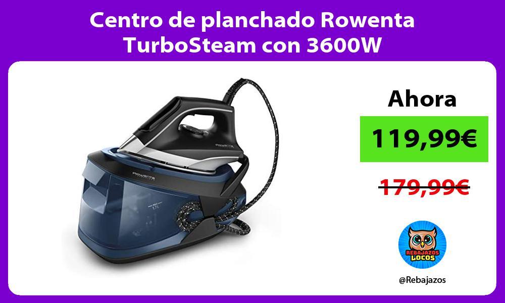 Centro de planchado Rowenta TurboSteam con 3600W