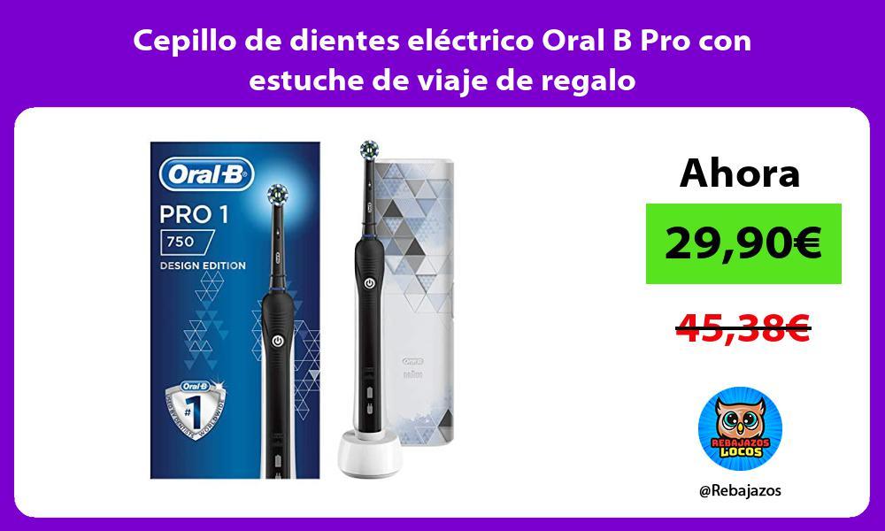 Cepillo de dientes electrico Oral B Pro con estuche de viaje de regalo
