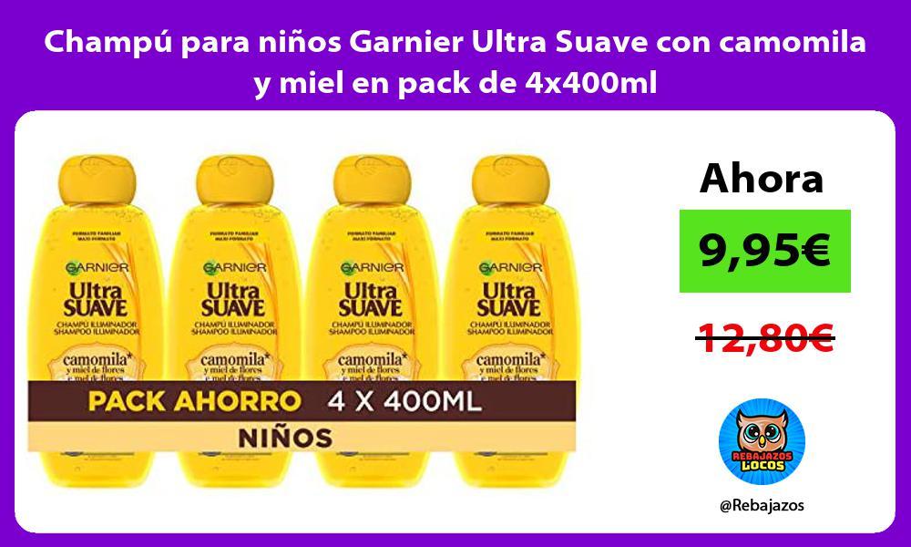Champu para ninos Garnier Ultra Suave con camomila y miel en pack de 4x400ml