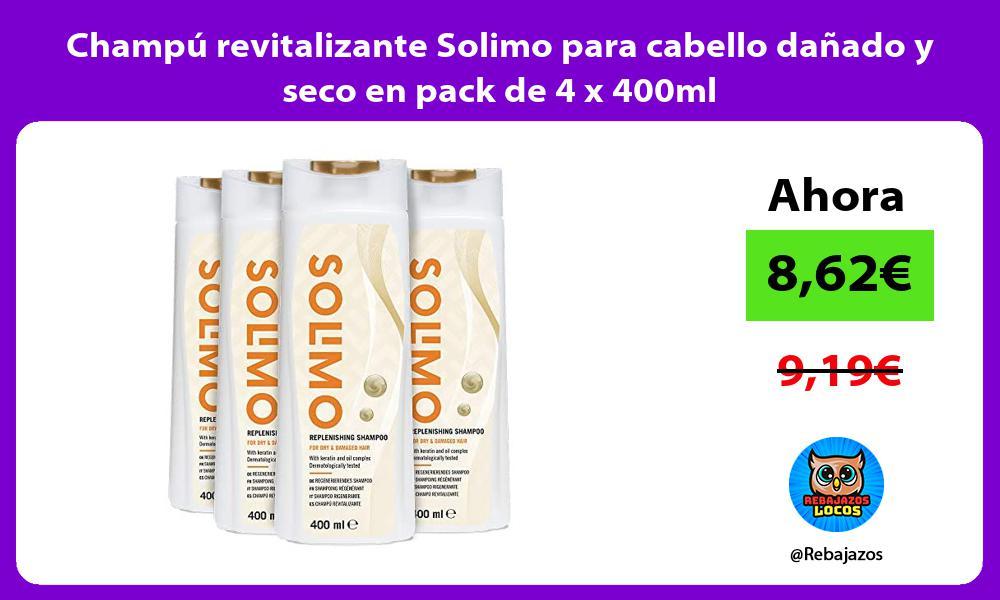Champu revitalizante Solimo para cabello danado y seco en pack de 4 x 400ml