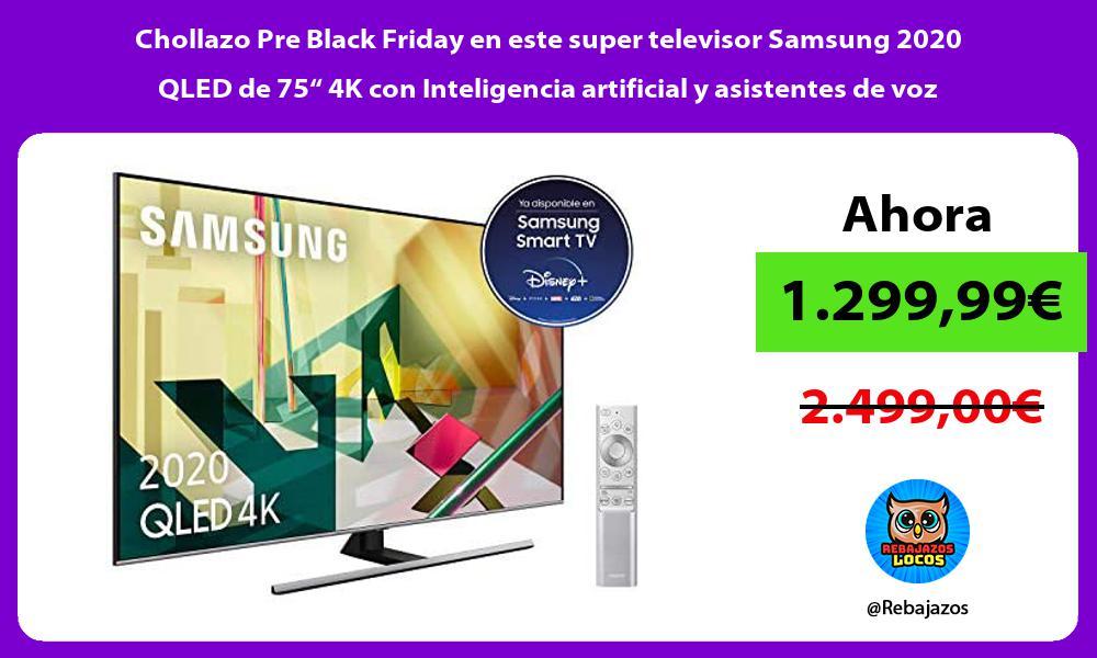 Chollazo Pre Black Friday en este super televisor Samsung 2020 QLED de 75 4K con Inteligencia artificial y asistentes de voz