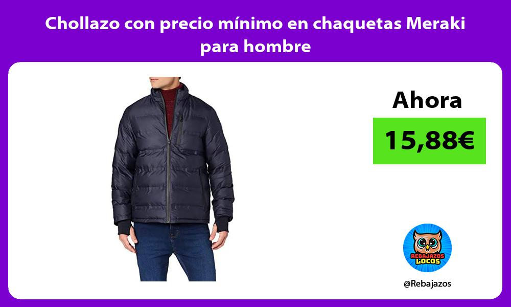 Chollazo con precio minimo en chaquetas Meraki para hombre