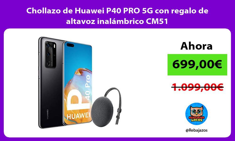 Chollazo de Huawei P40 PRO 5G con regalo de altavoz inalambrico CM51