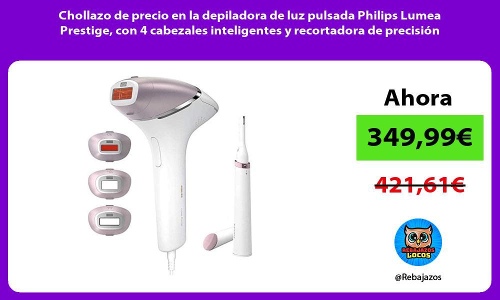 Chollazo de precio en la depiladora de luz pulsada Philips Lumea Prestige con 4 cabezales inteligentes y recortadora de precision