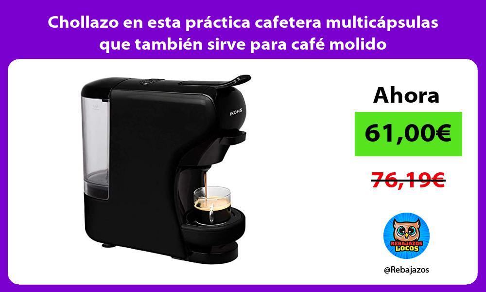 Chollazo en esta practica cafetera multicapsulas que tambien sirve para cafe molido