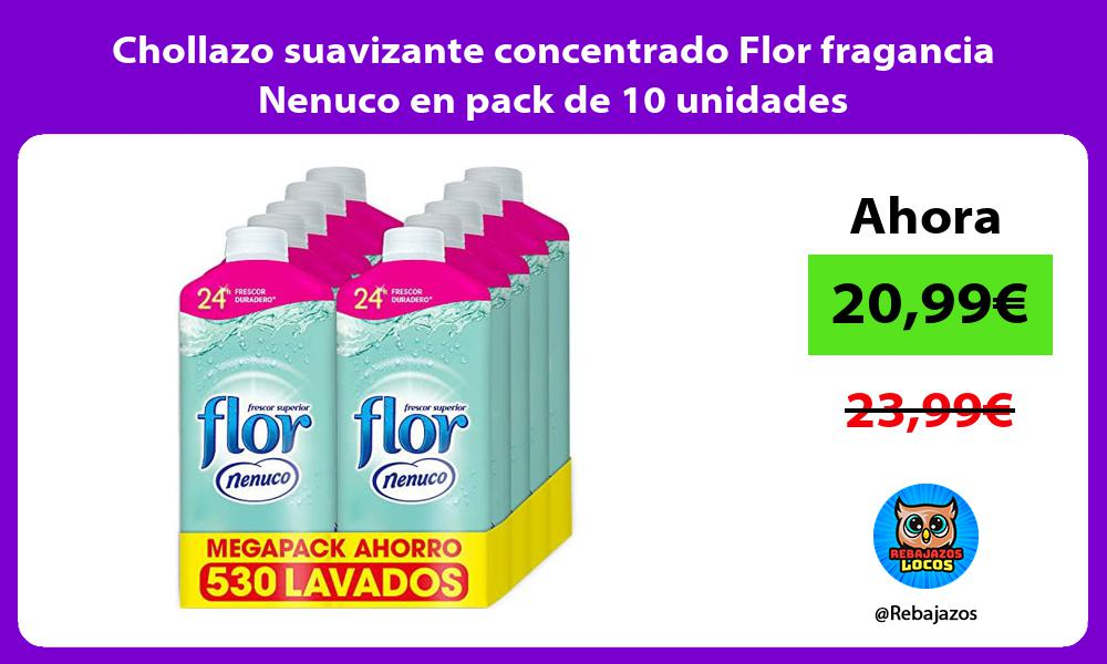 Chollazo suavizante concentrado Flor fragancia Nenuco en pack de 10 unidades