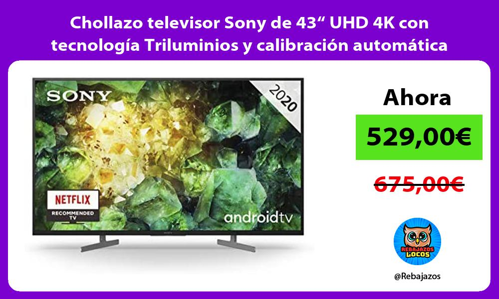 Chollazo televisor Sony de 43 UHD 4K con tecnologia Triluminios y calibracion automatica caIMAN