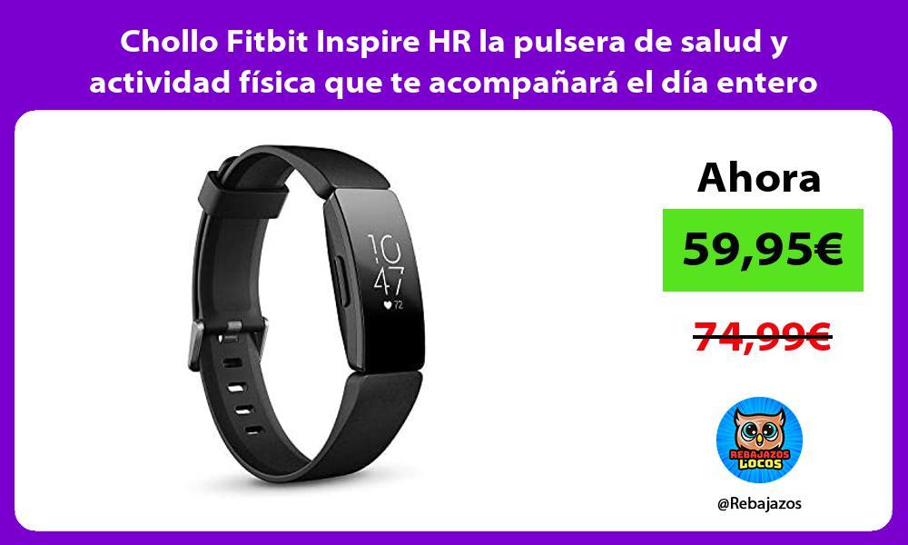 Chollo Fitbit Inspire HR la pulsera de salud y actividad fisica que te acompanara el dia entero