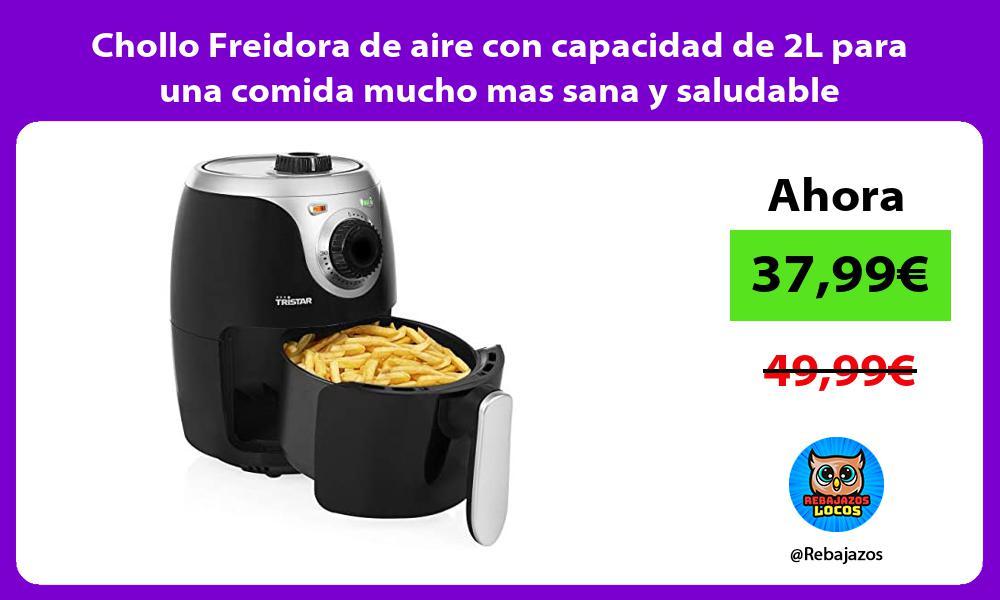 Chollo Freidora de aire con capacidad de 2L para una comida mucho mas sana y saludable