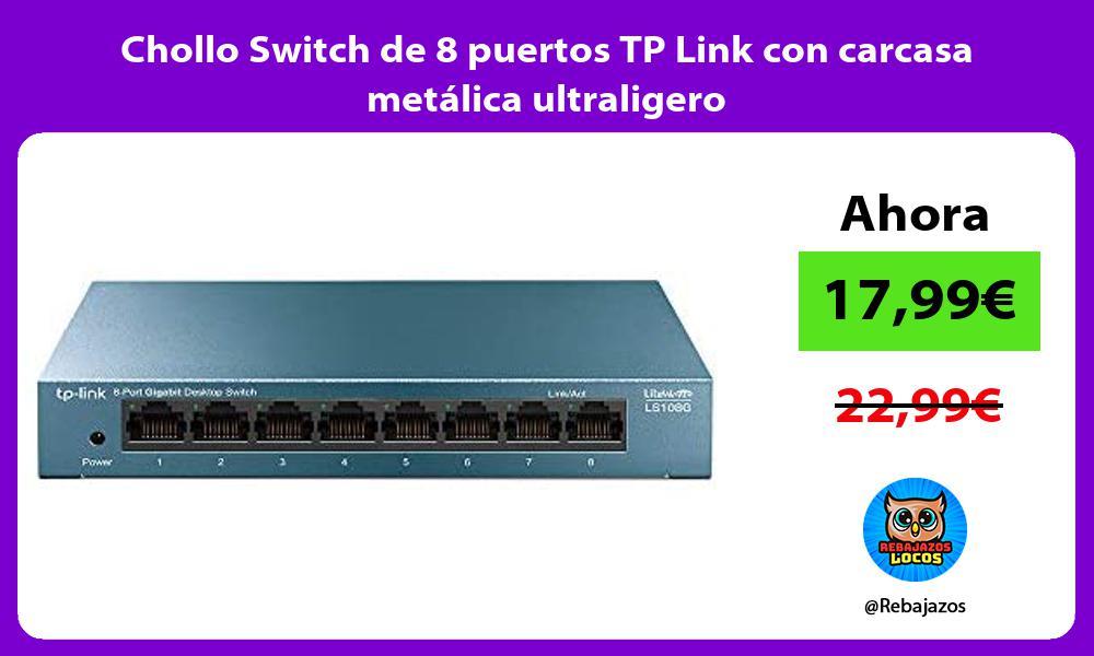 Chollo Switch de 8 puertos TP Link con carcasa metalica ultraligero