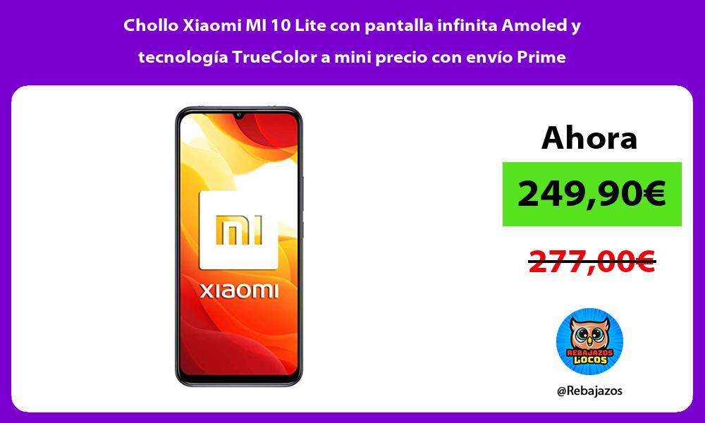 Chollo Xiaomi MI 10 Lite con pantalla infinita Amoled y tecnologia TrueColor a mini precio con envio Prime