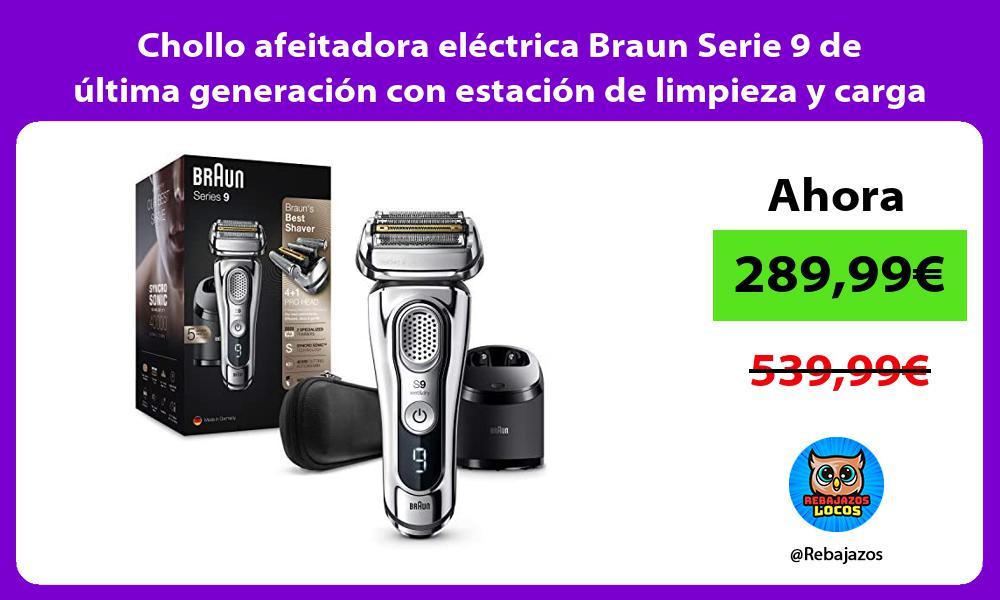 Chollo afeitadora electrica Braun Serie 9 de ultima generacion con estacion de limpieza y carga