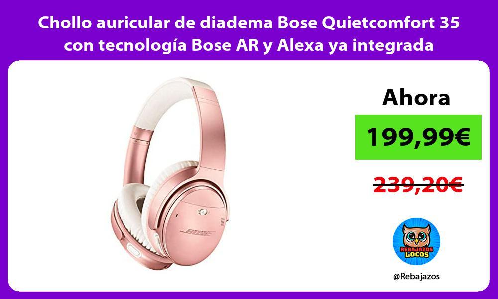 Chollo auricular de diadema Bose Quietcomfort 35 con tecnologia Bose AR y Alexa ya integrada