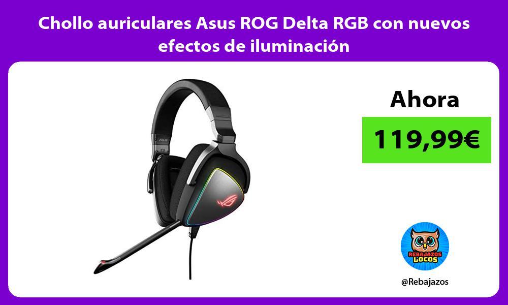 Chollo auriculares Asus ROG Delta RGB con nuevos efectos de iluminacion