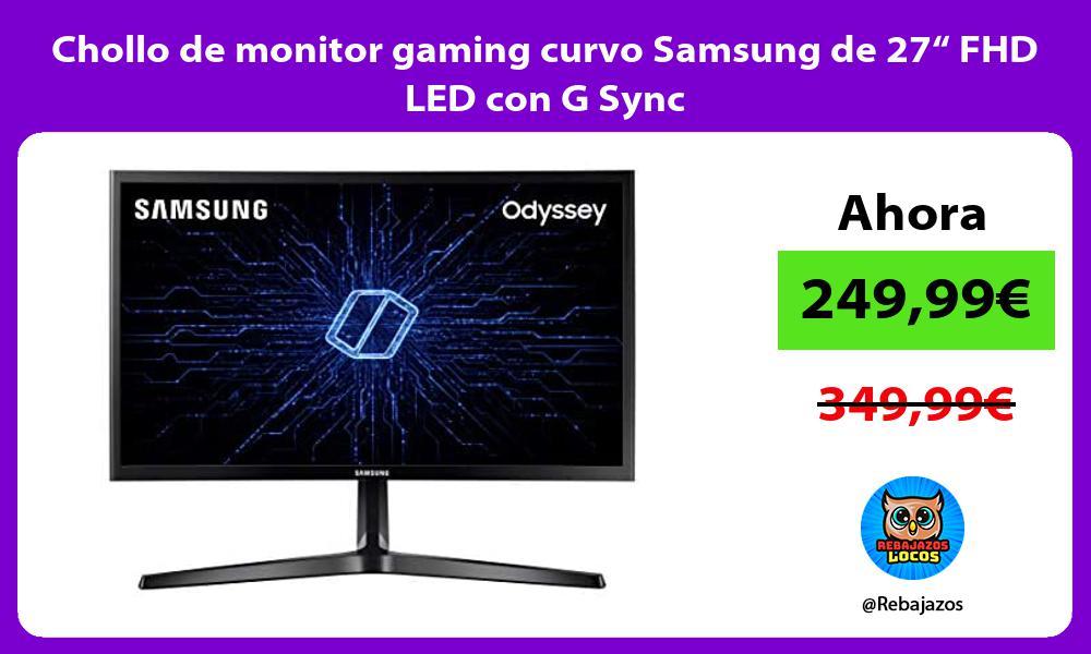 Chollo de monitor gaming curvo Samsung de 27 FHD LED con G Sync