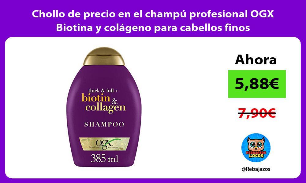 Chollo de precio en el champu profesional OGX Biotina y colageno para cabellos finos