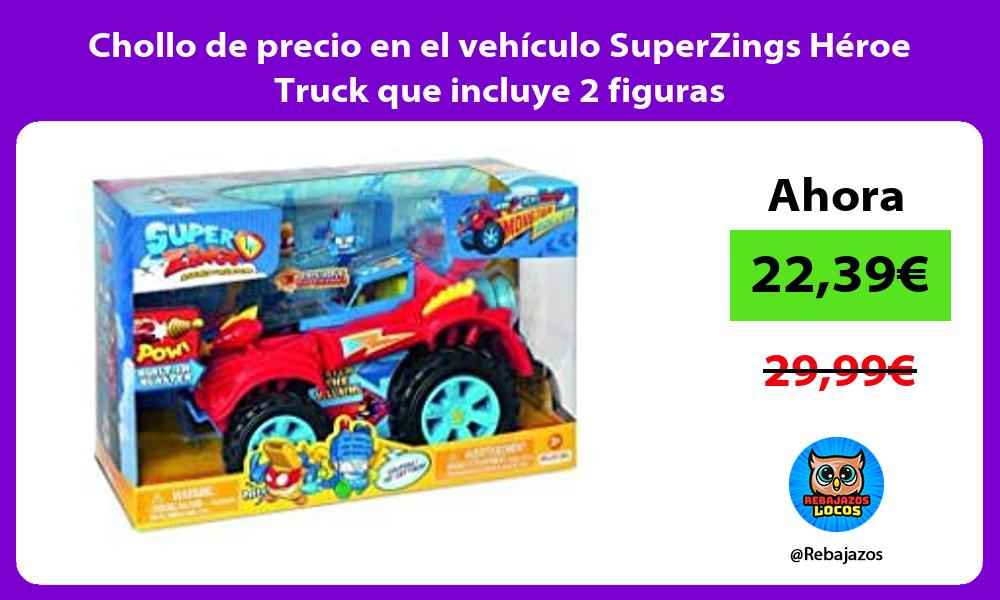 Chollo de precio en el vehiculo SuperZings Heroe Truck que incluye 2 figuras