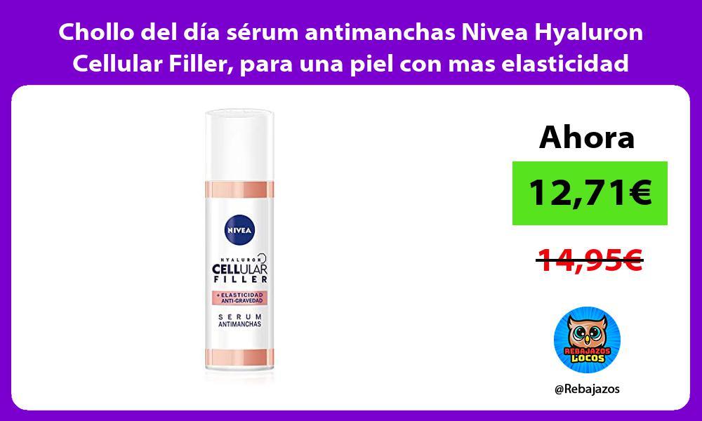 Chollo del dia serum antimanchas Nivea Hyaluron Cellular Filler para una piel con mas elasticidad
