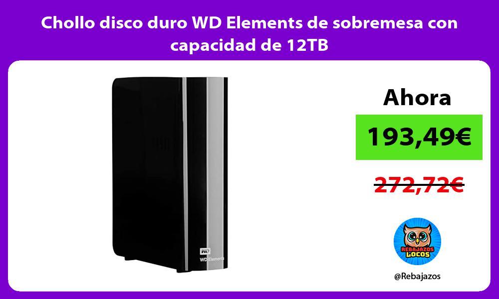 Chollo disco duro WD Elements de sobremesa con capacidad de 12TB