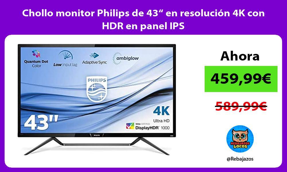 Chollo monitor Philips de 43 en resolucion 4K con HDR en panel IPS