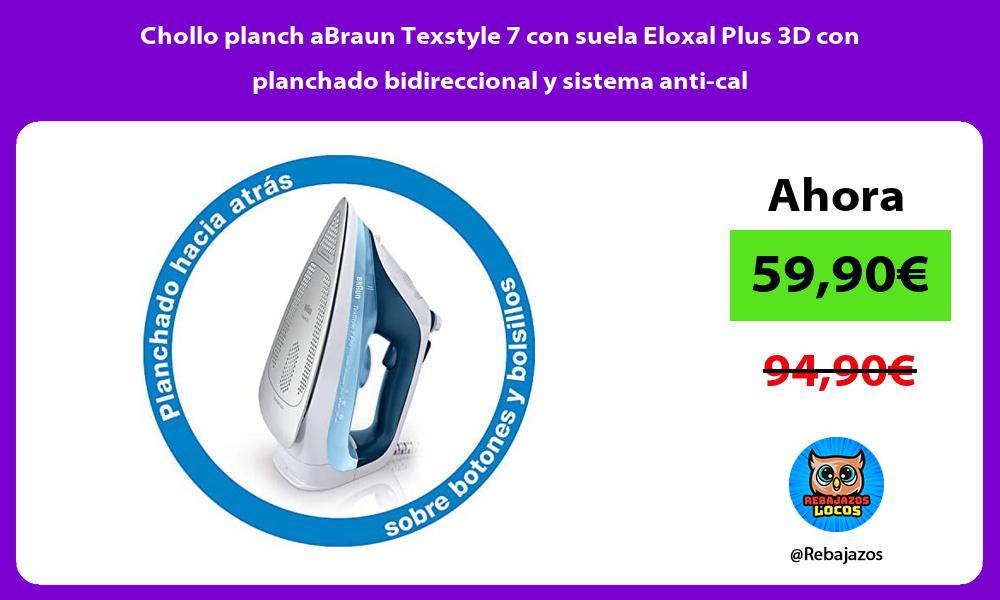 Chollo planch aBraun Texstyle 7 con suela Eloxal Plus 3D con planchado bidireccional y sistema anti cal