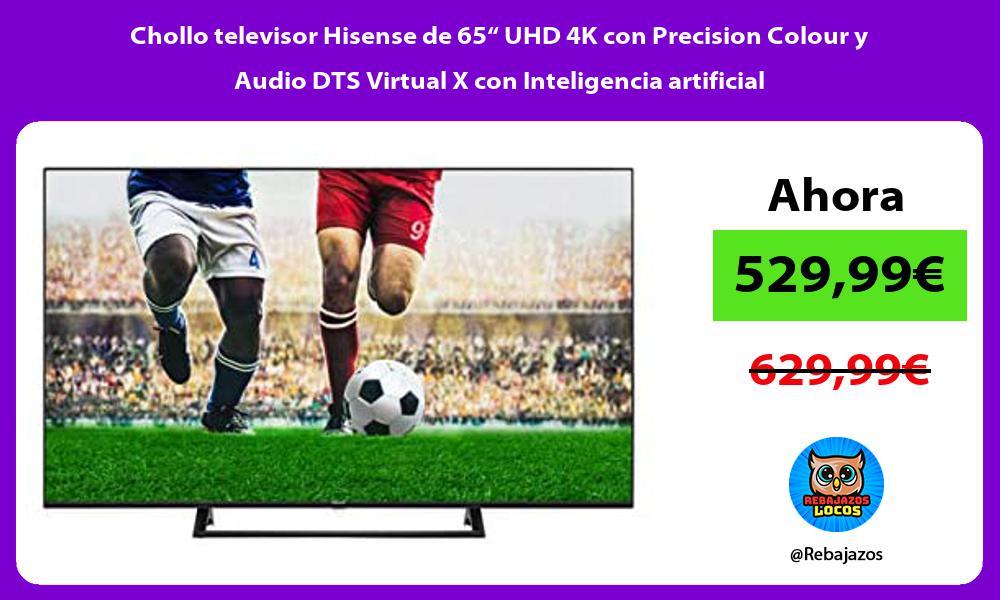 Chollo televisor Hisense de 65 UHD 4K con Precision Colour y Audio DTS Virtual X con Inteligencia artificial