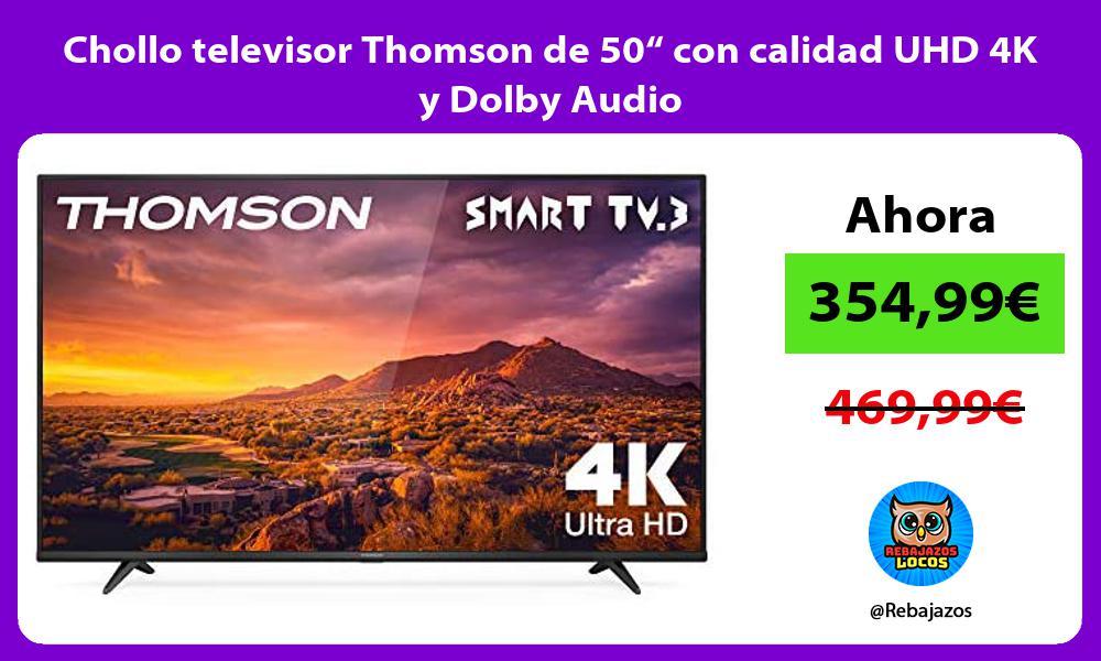 Chollo televisor Thomson de 50 con calidad UHD 4K y Dolby Audio