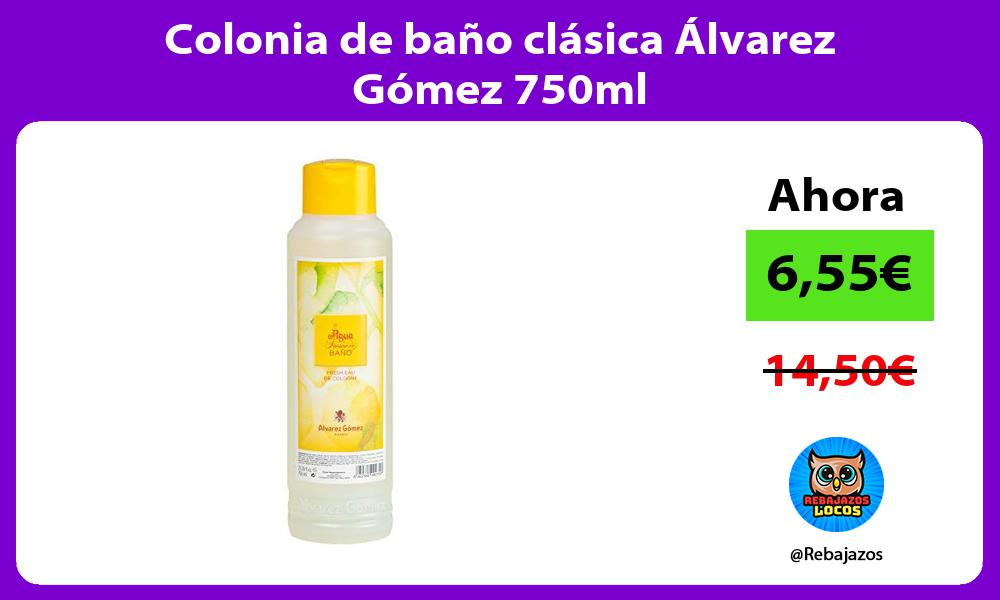 Colonia de bano clasica Alvarez Gomez 750ml