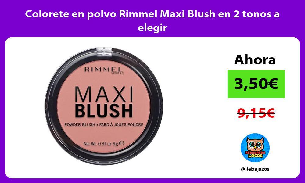 Colorete en polvo Rimmel Maxi Blush en 2 tonos a elegir