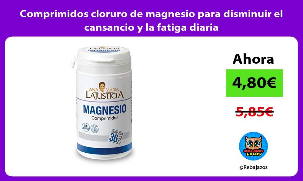 Comprimidos cloruro de magnesio para disminuir el cansancio y la fatiga diaria