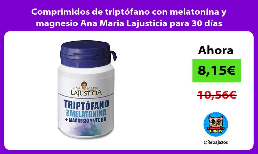 Comprimidos de triptofano con melatonina y magnesio Ana Maria Lajusticia para 30 dias