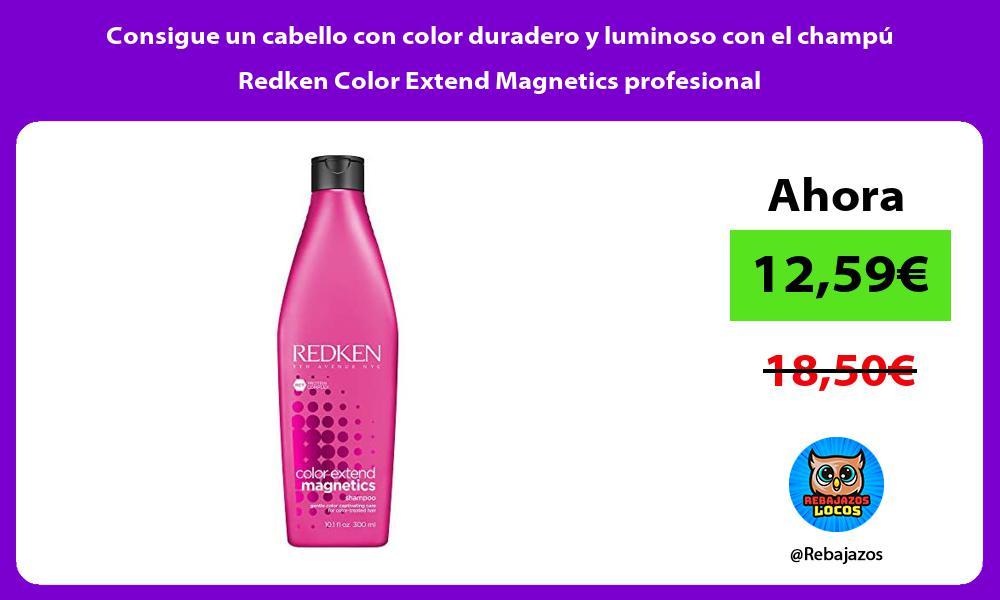 Consigue un cabello con color duradero y luminoso con el champu Redken Color Extend Magnetics profesional
