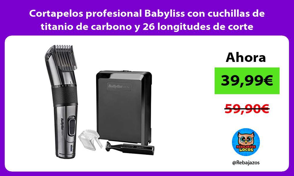 Cortapelos profesional Babyliss con cuchillas de titanio de carbono y 26 longitudes de corte