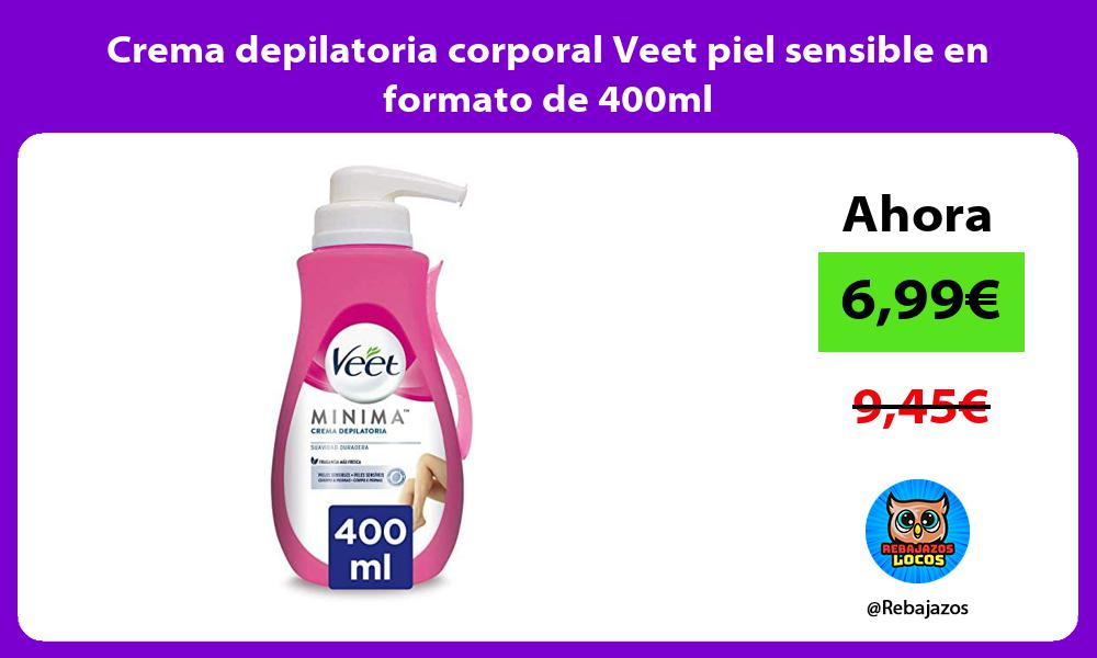 Crema depilatoria corporal Veet piel sensible en formato de 400ml
