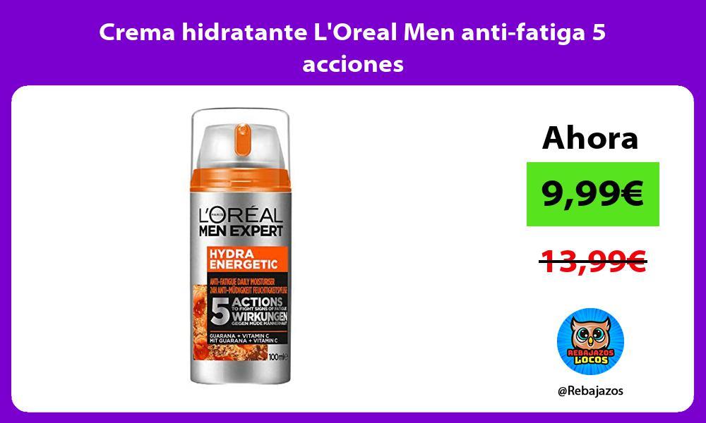 Crema hidratante LOreal Men anti fatiga 5 acciones