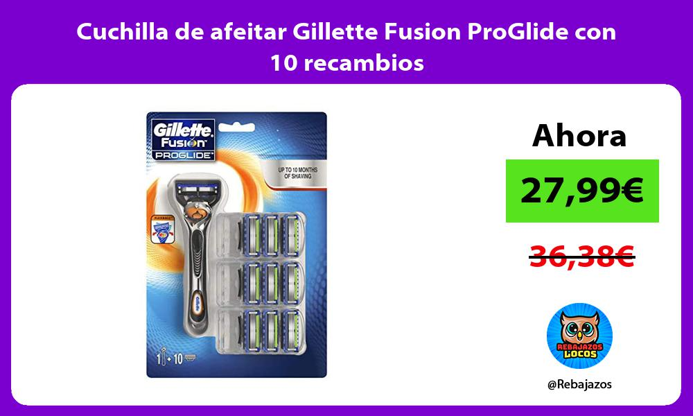 Cuchilla de afeitar Gillette Fusion ProGlide con 10 recambios